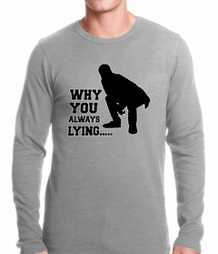 Why You Always Lying Funny Thermal Shirt
