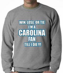 Win Lose Or Tie, I'm A Carolina Fan Til I Die Football Adult Crewneck