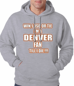 Win Lose Or Tie, I'm A Denver Fan Til I Die Football Adult Hoodie