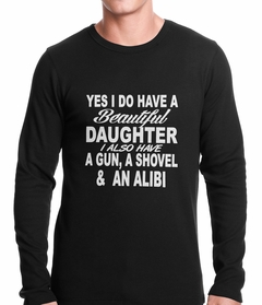 Yes, I Have Beautiful Daughter, A Gun, and An Alibi Thermal Shirt