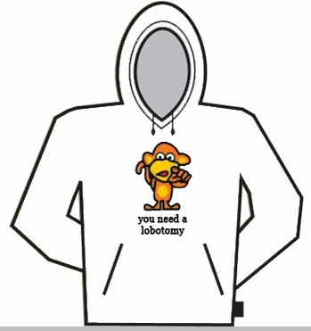 You Need A Lobotomy Hoodie<!-- Click to Enlarge-->