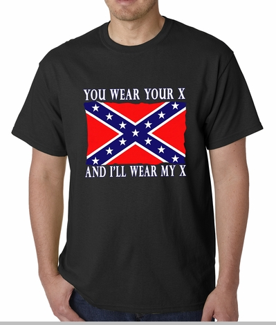 Confederate Flag Tshirt - You Wear Your X, and I'll Wear My X Confederate Flag Mens T-shirt<!-- Click to Enlarge-->