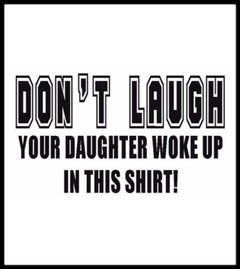 Your Daughter Woke Up In This Shirt T-Shirt