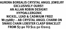 <BR>AURORA BOREALIS CRYSTAL ANGEL JEWELRY   <BR>                   EXCLUSIVELY OURS!!      <Br>              AN ALLAN ROBIN DESIGN!!    <br>                       HYPOALLERGENIC   <BR>         NICKEL, LEAD & CADMIUM FREE!      <BR>  W1798B7 - AB CRYSTAL ANGEL CHARM ON   <BR>   SNAKE CHAIN LOBSTER CLASP BRACELET   <BR>           FROM $7.90 TO $12.50 �15