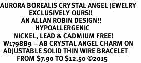 <BR>AURORA BOREALIS CRYSTAL ANGEL JEWELRY   <BR>                   EXCLUSIVELY OURS!!      <Br>              AN ALLAN ROBIN DESIGN!!    <br>                       HYPOALLERGENIC   <BR>         NICKEL, LEAD & CADMIUM FREE!      <BR>  W1798B9 - AB CRYSTAL ANGEL CHARM ON   <BR>  ADJUSTABLE SOLID THIN WIRE BRACELET   <BR>           FROM $7.90 TO $12.50 ©2015