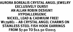 <BR>AURORA BOREALIS CRYSTAL ANGEL JEWELRY   <BR>                   EXCLUSIVELY OURS!!      <Br>              AN ALLAN ROBIN DESIGN!!    <br>                       HYPOALLERGENIC   <BR>         NICKEL, LEAD & CADMIUM FREE!      <BR> W1798E1 - AB CRYSTAL ANGEL CHARMS ON   <BR>   STAINLESS STEEL FISH HOOK EARRINGS   <BR>           FROM $7.90 TO $12.50 �15