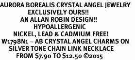 <BR>AURORA BOREALIS CRYSTAL ANGEL JEWELRY   <BR>                   EXCLUSIVELY OURS!!      <Br>              AN ALLAN ROBIN DESIGN!!    <br>                       HYPOALLERGENIC   <BR>         NICKEL, LEAD & CADMIUM FREE!      <BR> W1798N1 - AB CRYSTAL ANGEL CHARMS ON   <BR>      SILVER TONE CHAIN LINK NECKLACE   <BR>           FROM $7.90 TO $12.50 �15