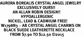<BR>AURORA BOREALIS CRYSTAL ANGEL JEWELRY   <BR>                   EXCLUSIVELY OURS!!      <Br>              AN ALLAN ROBIN DESIGN!!    <br>                       HYPOALLERGENIC   <BR>         NICKEL, LEAD & CADMIUM FREE!      <BR> W1798N3 - AB CRYSTAL ANGEL CHARMS ON   <BR>    BLACK SUEDE LEATHERETTE NECKLACE   <BR>           FROM $7.90 TO $12.50 �15