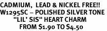 """<BR>CADMIUM,  LEAD & NICKEL FREE!! <BR>W1295SC - POLISHED SILVER TONE <BR>         """"LIL' SIS"""" HEART CHARM <BR>             FROM $1.90 TO $4.50"""