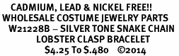 <bR>     CADMIUM, LEAD & NICKEL FREE!!  <Br> WHOLESALE COSTUME JEWELRY PARTS <BR>    W21228B - SILVER TONE SNAKE CHAIN  <BR>                 LOBSTER CLASP BRACELET  <BR>                     $4.25 To $.480    ©2014