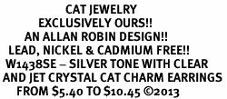 <BR>                        CAT JEWELRY <bR>              EXCLUSIVELY OURS!! <Br>         AN ALLAN ROBIN DESIGN!! <BR>   LEAD, NICKEL & CADMIUM FREE!! <BR>  W1438SE - SILVER TONE WITH CLEAR <BR> AND JET CRYSTAL CAT CHARM EARRINGS <BR>      FROM $5.40 TO $10.45 �13
