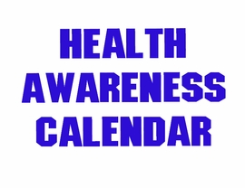 <BR> Click Here, Or Above To See<BR> Health Awareness Calendar