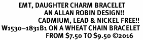 <BR>            EMT, DAUGHTER CHARM BRACELET<BR>                             AN ALLAN ROBIN DESIGN!! <Br>                         CADMIUM, LEAD & NICKEL FREE!!  <Br> W1530-1831B1 ON A WHEAT CHAIN BRACELET <BR>                              FROM $7.50 TO $9.50 �16