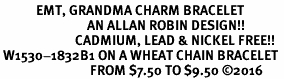 <BR>            EMT, GRANDMA CHARM BRACELET<BR>                             AN ALLAN ROBIN DESIGN!! <Br>                         CADMIUM, LEAD & NICKEL FREE!!  <Br> W1530-1832B1 ON A WHEAT CHAIN BRACELET <BR>                              FROM $7.50 TO $9.50 �16