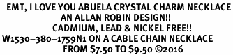 <BR>   EMT, I LOVE YOU ABUELA CRYSTAL CHARM NECKLACE<BR>                             AN ALLAN ROBIN DESIGN!! <Br>                         CADMIUM, LEAD & NICKEL FREE!!  <Br> W1530-380-1759N1 ON A CABLE CHAIN NECKLACE <BR>                              FROM $7.50 TO $9.50 �16