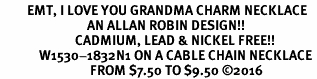 <BR>         EMT, I LOVE YOU GRANDMA CHARM NECKLACE<BR>                             AN ALLAN ROBIN DESIGN!! <Br>                         CADMIUM, LEAD & NICKEL FREE!!  <Br>             W1530-1832N1 ON A CABLE CHAIN NECKLACE <BR>                              FROM $7.50 TO $9.50 �16