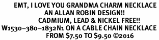 <BR>         EMT, I LOVE YOU GRANDMA CHARM NECKLACE<BR>                             AN ALLAN ROBIN DESIGN!! <Br>                         CADMIUM, LEAD & NICKEL FREE!!  <Br> W1530-380-1832N1 ON A CABLE CHAIN NECKLACE <BR>                              FROM $7.50 TO $9.50 �16