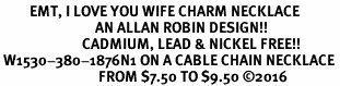 <BR>         EMT, I LOVE YOU WIFE CHARM NECKLACE<BR>                             AN ALLAN ROBIN DESIGN!! <Br>                         CADMIUM, LEAD & NICKEL FREE!!  <Br> W1530-380-1876N1 ON A CABLE CHAIN NECKLACE <BR>                              FROM $7.50 TO $9.50 �16