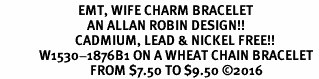 <BR>                          EMT, WIFE CHARM BRACELET<BR>                             AN ALLAN ROBIN DESIGN!! <Br>                         CADMIUM, LEAD & NICKEL FREE!!  <Br>             W1530-1876B1 ON A WHEAT CHAIN BRACELET <BR>                              FROM $7.50 TO $9.50 �16