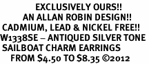 <bR>                 EXCLUSIVELY OURS!!<BR>           AN ALLAN ROBIN DESIGN!! <BR> CADMIUM, LEAD & NICKEL FREE!! <BR>W1338SE - ANTIQUED SILVER TONE <BR> SAILBOAT CHARM EARRINGS <BR>     FROM $4.50 TO $8.35 �12