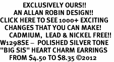 "<bR>               EXCLUSIVELY OURS!!<BR>         AN ALLAN ROBIN DESIGN!!<BR>CLICK HERE TO SEE 1000+ EXCITING<BR>   CHANGES THAT YOU CAN MAKE!<BR>      CADMIUM,  LEAD & NICKEL FREE!! <BR>W1298SE -  POLISHED SILVER TONE <BR>""BIG SIS"" HEART CHARM EARRINGS  <BR>      FROM $4.50 TO $8.35 ©2012"