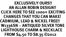 <bR>                EXCLUSIVELY OURS!!<BR>          AN ALLAN ROBIN DESIGN!!<BR> CLICK HERE TO SEE 1000+ EXCITING<BR>    CHANGES THAT YOU CAN MAKE!<BR>CADMIUM, LEAD & NICKEL FREE!! <BR> W1336SN - ANTIQUED SILVER TONE <BR> LIGHTHOUSE CHARM & NECKLACE <BR>     FROM $4.50 TO $8.35 ©2012