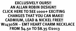 <bR>                 EXCLUSIVELY OURS!! <BR>            AN ALLAN ROBIN DESIGN!! <BR>   CLICK HERE TO SEE 1000+ EXCITING <BR>         CHANGES THAT YOU CAN MAKE! <BR>      CADMIUM, LEAD & NICKEL FREE!! <BR> W1430SN - EMT HEART CHARM NECKLACE <BR>           FROM $4.50 TO $8.35 �13