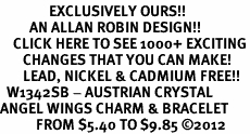 <bR>               EXCLUSIVELY OURS!!<Br>         AN ALLAN ROBIN DESIGN!!<BR>    CLICK HERE TO SEE 1000+ EXCITING<BR>       CHANGES THAT YOU CAN MAKE! <BR>       LEAD, NICKEL & CADMIUM FREE!!<BR>  W1342SB - AUSTRIAN CRYSTAL<BR>ANGEL WINGS CHARM & BRACELET <BR>           FROM $5.40 TO $9.85 ©2012
