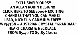 "<bR>                  EXCLUSIVELY OURS!!<Br>            AN ALLAN ROBIN DESIGN!!<BR>   CLICK HERE TO SEE 1000+ EXCITING<BR>      CHANGES THAT YOU CAN MAKE!<BR>     LEAD, NICKEL & CADMIUM FREE!!<BR>W1343SN - AUSTRIAN CRYSTAL ""GRANDMA"" <BR>          HEART CHARM & NECKLACE <BR>         FROM $5.40 TO $9.85 ©2012"