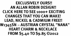 "<bR>                  EXCLUSIVELY OURS!!<Br>            AN ALLAN ROBIN DESIGN!!<BR>   CLICK HERE TO SEE 1000+ EXCITING<BR>      CHANGES THAT YOU CAN MAKE!<BR>     LEAD, NICKEL & CADMIUM FREE!!<BR>W1345SN - AUSTRIAN CRYSTAL ""NANA"" <BR>          HEART CHARM & NECKLACE <BR>         FROM $5.40 TO $9.85 ©2012"