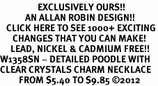 <bR>                  EXCLUSIVELY OURS!!<Br>            AN ALLAN ROBIN DESIGN!!<BR>   CLICK HERE TO SEE 1000+ EXCITING<BR>      CHANGES THAT YOU CAN MAKE!<BR>     LEAD, NICKEL & CADMIUM FREE!!<BR>W1358SN - DETAILED POODLE WITH <BR>CLEAR CRYSTALS CHARM NECKLACE <BR>         FROM $5.40 TO $9.85 ©2012