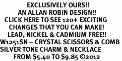 <bR>                  EXCLUSIVELY OURS!!<Br>            AN ALLAN ROBIN DESIGN!!<BR>   CLICK HERE TO SEE 120+ EXCITING<BR>      CHANGES THAT YOU CAN MAKE!<BR>     LEAD, NICKEL & CADMIUM FREE!!<BR>W1251SN - CRYSTAL SCISSORS & COMB <BR>SILVER TONE CHARM & NECKLACE <BR>         FROM $5.40 TO $9.85 ©2012