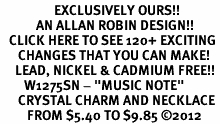 "<bR>                  EXCLUSIVELY OURS!!<Br>            AN ALLAN ROBIN DESIGN!!<BR>   CLICK HERE TO SEE 120+ EXCITING<BR>      CHANGES THAT YOU CAN MAKE!<BR>     LEAD, NICKEL & CADMIUM FREE!!<BR>        W1275SN - ""MUSIC NOTE"" <BR>      CRYSTAL CHARM AND NECKLACE <BR>         FROM $5.40 TO $9.85 �12"