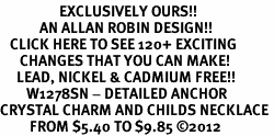 <bR>                  EXCLUSIVELY OURS!!<Br>            AN ALLAN ROBIN DESIGN!!<BR>   CLICK HERE TO SEE 120+ EXCITING<BR>      CHANGES THAT YOU CAN MAKE!<BR>     LEAD, NICKEL & CADMIUM FREE!!<BR>        W1278SN - DETAILED ANCHOR <BR>CRYSTAL CHARM AND CHILDS NECKLACE <BR>         FROM $5.40 TO $9.85 ©2012