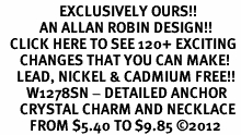 <bR>                  EXCLUSIVELY OURS!!<Br>            AN ALLAN ROBIN DESIGN!!<BR>   CLICK HERE TO SEE 120+ EXCITING<BR>      CHANGES THAT YOU CAN MAKE!<BR>     LEAD, NICKEL & CADMIUM FREE!!<BR>        W1278SN - DETAILED ANCHOR <BR>      CRYSTAL CHARM AND NECKLACE <BR>         FROM $5.40 TO $9.85 ©2012