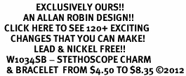 <bR>                 EXCLUSIVELY OURS!!<Br>           AN ALLAN ROBIN DESIGN!!<BR>  CLICK HERE TO SEE 120+ EXCITING<BR>     CHANGES THAT YOU CAN MAKE!<BR>                LEAD & NICKEL FREE!!<BR>   W1034SB - STETHOSCOPE CHARM <Br>   & BRACELET  FROM $4.50 TO $8.35 �12