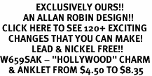 """<bR>                 EXCLUSIVELY OURS!!<BR>           AN ALLAN ROBIN DESIGN!!<BR> CLICK HERE TO SEE 120+ EXCITING<BR>    CHANGES THAT YOU CAN MAKE!<BR>               LEAD & NICKEL FREE!!<BR>W659SAK - """"HOLLYWOOD"""" CHARM<BR>    & ANKLET FROM $4.50 TO $8.35"""