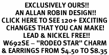 "<bR>                EXCLUSIVELY OURS!!<Br>          AN ALLAN ROBIN DESIGN!!<BR> CLICK HERE TO SEE 120+ EXCITING<BR>    CHANGES THAT YOU CAN MAKE!<BR>               LEAD & NICKEL FREE!!<BR>  W692SE - ""RODEO STAR"" CHARM<BR> & EARRINGS FROM $4.50 TO $8.35"