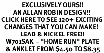 "<bR>               EXCLUSIVELY OURS!!<BR>         AN ALLAN ROBIN DESIGN!!<BR> CLICK HERE TO SEE 120+ EXCITING<BR>   CHANGES THAT YOU CAN MAKE!<BR>              LEAD & NICKEL FREE!!<BR>    W701SAK - ""HOME RUN"" PLATE<Br>    & ANKLET FROM $4.50 TO $8.35"
