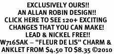 """<bR>                  EXCLUSIVELY OURS!!<BR>            AN ALLAN ROBIN DESIGN!!<BR>   CLICK HERE TO SEE 120+ EXCITING<BR>      CHANGES THAT YOU CAN MAKE!<BR>                 LEAD & NICKEL FREE!!<BR>W716SAK - """"FLEUR DE LIS"""" CHARM &<Br> ANKLET FROM $4.50 TO $8.35 ©2010"""