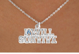"<bR>               EXCLUSIVELY OURS!!<Br>         AN ALLAN ROBIN DESIGN!!<BR>CLICK HERE TO SEE 120+ EXCITING<BR>   CHANGES THAT YOU CAN MAKE!<BR>               LEAD & NICKEL FREE!!<BR> W822SN - ""I WILL SURVIVE"" TEAL<Br> AWARENESS RIBBON & NECKLACE<BR>               FROM $4.50 TO $8.35"