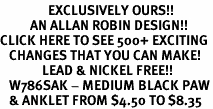 <bR>                EXCLUSIVELY OURS!!<BR>          AN ALLAN ROBIN DESIGN!!<BR>CLICK HERE TO SEE 500+ EXCITING<BR>   CHANGES THAT YOU CAN MAKE!<BR>              LEAD & NICKEL FREE!!<BR>   W786SAK - MEDIUM BLACK PAW<Br>   & ANKLET FROM $4.50 TO $8.35