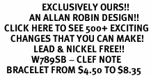 <bR>                    EXCLUSIVELY OURS!!<Br>              AN ALLAN ROBIN DESIGN!!<BR>  CLICK HERE TO SEE 500+ EXCITING<BR>     CHANGES THAT YOU CAN MAKE!<BR>                LEAD & NICKEL FREE!!<BR>               W789SB - CLEF NOTE<Br>   BRACELET FROM $4.50 TO $8.35