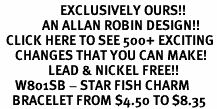 <bR>                    EXCLUSIVELY OURS!!<Br>              AN ALLAN ROBIN DESIGN!!<BR>  CLICK HERE TO SEE 500+ EXCITING<BR>     CHANGES THAT YOU CAN MAKE!<BR>                LEAD & NICKEL FREE!!<BR>     W801SB - STAR FISH CHARM<Br>    BRACELET FROM $4.50 TO $8.35