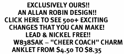 """<bR>                  EXCLUSIVELY OURS!!<Br>            AN ALLAN ROBIN DESIGN!!<BR>   CLICK HERE TO SEE 500+ EXCITING<BR>      CHANGES THAT YOU CAN MAKE!<BR>                 LEAD & NICKEL FREE!!<BR>         W838SAK - """"CHEER COACH"""" CHARM<Br>        ANKLET FROM $4.50 TO $8.35"""