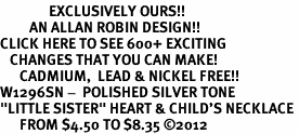 "<bR>               EXCLUSIVELY OURS!!<BR>         AN ALLAN ROBIN DESIGN!!<BR>CLICK HERE TO SEE 600+ EXCITING<BR>   CHANGES THAT YOU CAN MAKE!<BR>      CADMIUM,  LEAD & NICKEL FREE!! <BR>W1296SN -  POLISHED SILVER TONE <Br>""LITTLE SISTER"" HEART & CHILD'S NECKLACE <BR>      FROM $4.50 TO $8.35 ©2012"