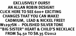 "<bR>               EXCLUSIVELY OURS!!<BR>         AN ALLAN ROBIN DESIGN!!<BR>CLICK HERE TO SEE 600+ EXCITING<BR>   CHANGES THAT YOU CAN MAKE!<BR>      CADMIUM,  LEAD & NICKEL FREE!! <BR>W1297SN -  POLISHED SILVER TONE <Br>""BIG SISTER"" HEART & CHILD'S NECKLACE <BR>      FROM $4.50 TO $8.35 ©2012"
