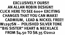 "<bR>               EXCLUSIVELY OURS!!<BR>         AN ALLAN ROBIN DESIGN!!<BR>CLICK HERE TO SEE 600+ EXCITING<BR>   CHANGES THAT YOU CAN MAKE!<BR>      CADMIUM,  LEAD & NICKEL FREE!! <BR>W1297SN -  POLISHED SILVER TONE <Br>""BIG SISTER"" HEART & NECKLACE <BR>      FROM $4.50 TO $8.35 ©2012"