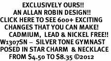 <bR>               EXCLUSIVELY OURS!!<BR>         AN ALLAN ROBIN DESIGN!!<BR>CLICK HERE TO SEE 600+ EXCITING<BR>   CHANGES THAT YOU CAN MAKE!<BR>      CADMIUM,  LEAD & NICKEL FREE!! <BR>W1307SN -  SILVER TONE GYMNAST <Br>POSED IN STAR CHARM  & NECKLACE <BR>      FROM $4.50 TO $8.35 ©2012
