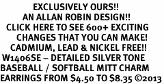 <bR>                EXCLUSIVELY OURS!!<BR>           AN ALLAN ROBIN DESIGN!!<BR>   CLICK HERE TO SEE 600+ EXCITING<BR>        CHANGES THAT YOU CAN MAKE!<BR>     CADMIUM, LEAD & NICKEL FREE!!<BR> W1406SE - DETAILED SILVER TONE <Br>BASEBALL / SOFTBALL MITT CHARM <BR>EARRINGS FROM $4.50 TO $8.35 ©2013